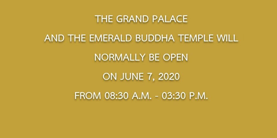 THE GRAND PALACE AND THE EMERALD BUDDHA TEMPLE WILL NORMALLY BE OPEN ON JUNE 7, 2020 FROM 08:30 A.M. – 03:30 P.M.